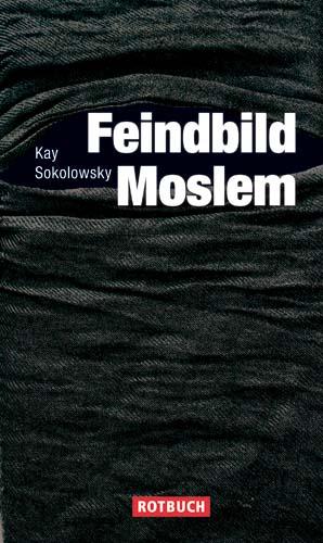 """Von Kay Sokolowsky ist gerade das Buch """"Feindbild Moslem"""" im Rotbuch Verlag erschienen."""