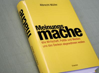 Albrecht Müller Meinungsmache - Wie Wirtschaft Politik und Medien uns das Denken abgewöhnen wollen 448 Seiten EUR (D) 19,95 ISBN 978-3-426-27458-3