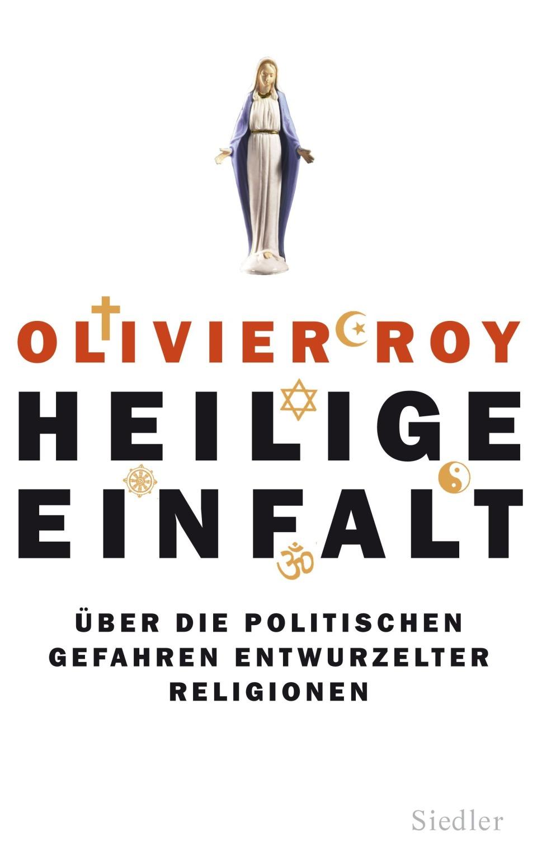 Heilige Einfalt von Olivier Roy