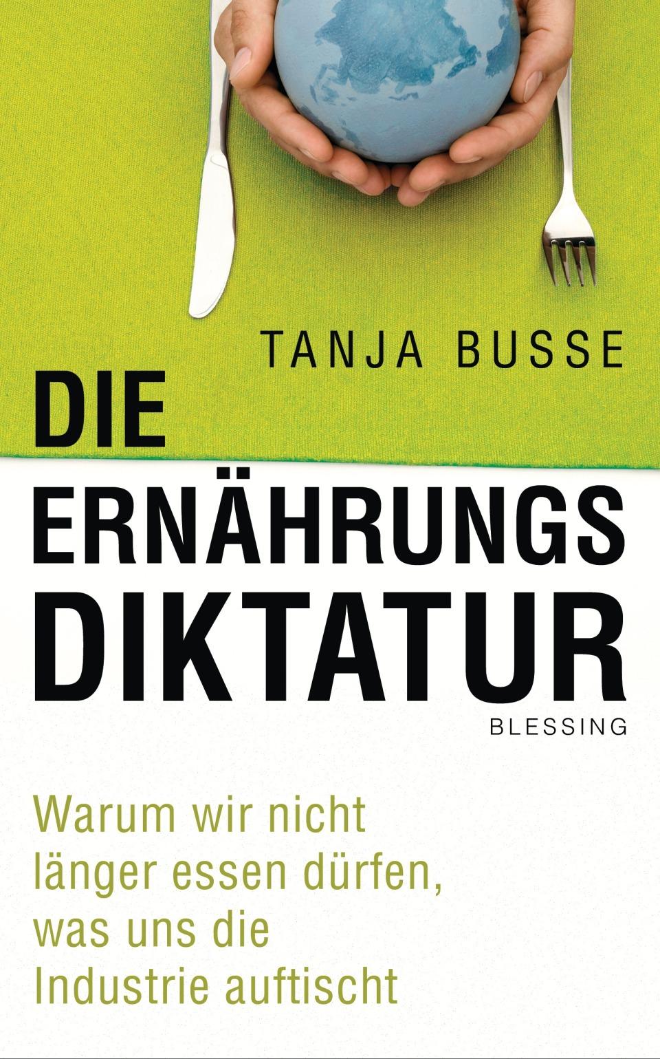 """""""Die Ernährungsdiktatur"""" von Tanja Busse"""