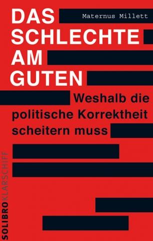 """Maternus Millett: """"Die politische Korrektheit als das """"absolut Gute"""" hat das gesellschaftliche Klima bereits so weit polarisiert und vergiftet, dass auch eine kritische Diskussion des """"absolut Guten"""" kaum noch möglich ist."""""""